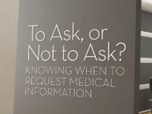 To ask? or not to ask. Knowing when to request medical information - Job Accommodation Network